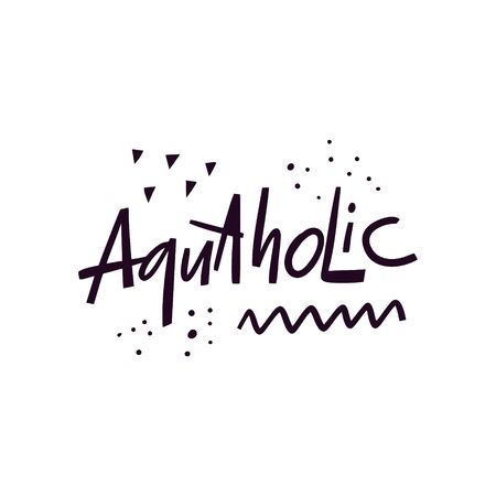 Aquaholic lettering. Summer phrase. Modern Typography. Black color vector illustration. Isolated on white background.