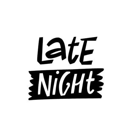 Late Night lettering phrase. Modern Typography. Vector illustration. Isolated on white background.