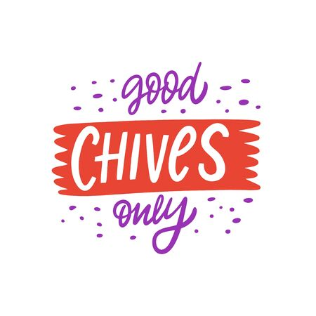 Good Chives Only lettering phrase. Vegetarian life style. Modern Calligraphy. Vector illustration. Isolated on white background. Design for gift cards, poster, t-shirt and banner.