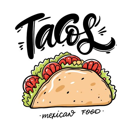 Tacos lettering and vector illustration. Mexican street food. Cartoon style. Isolated on white background. Design for poster, banner, menu, cafe and web.