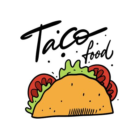 Taco food lettering phrase and calorful vector illustration. Mexican food. Isolated on white background. Design for poster, banner, print and web.