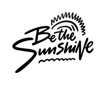 Be the Sunshine motivation phrase. Summer lettering. Hand drawn black color vector illustration. Isolated on white background. Design for poster, banner, web and print.