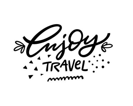 Enjoy Travel motivation phrase. Hand drawn black color vector illustration. Isolated on white background. Design for poster, banner, web and print.
