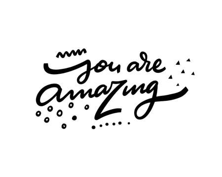 You are amazing motivation phrase. Hand drawn black color vector illustration. Isolated on white background. Design for poster, banner, web and print.