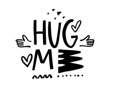 Hug Me motivation lettering phrase. Hand drawn black color vector illustration. Isolated on white background. Design for poster, banner, web and print.  イラスト・ベクター素材