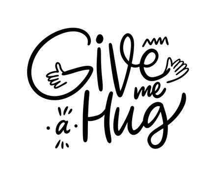 Give me a Hug motivation phrase. Hand drawn black color vector illustration. Isolated on white background. Design for poster, banner, web and print.