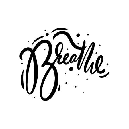 Breathe word. Hand drawn modern lettering. Black color. Vector illustration. Isolated on white background.
