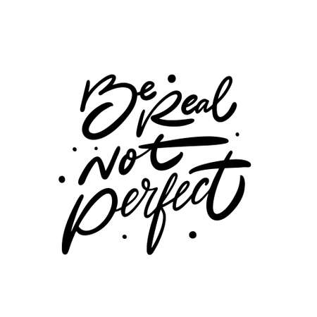 Be real not Perfect. Black color text. Modern lettering phrase. Vector illustration. Isolated on white background.
