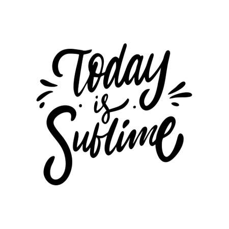 Today is Sublime phrase. Black color. Hand drawn vector illustration. Isolated on white background. Çizim