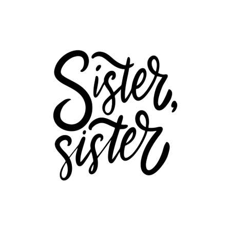 Sister, Sister. Holiday phrase. Black color. Hand drawn vector illustration. Isolated on white background.