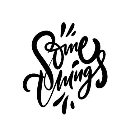 Some Things. Motivational calligraphy phrase. Black color vector illustration. Isolated on white background.