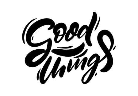 Good Things black text. Modern calligraphy. Hand lettering inscription. Vector illustration.