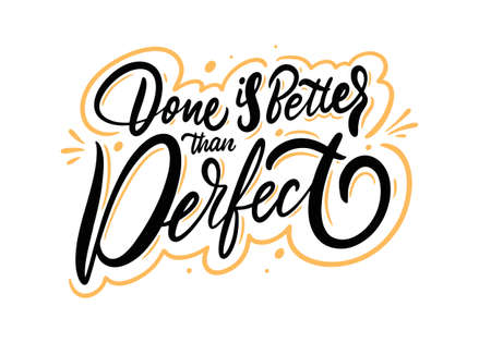 Done is better than perfect. Black ink lettering phrase. Modern calligraphy. Vector illustration.