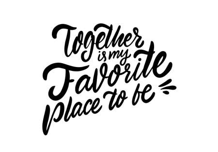 Together is my favorite place to be. Black lettering phrase. Modern calligraphy. Vector illustration. Ilustracja