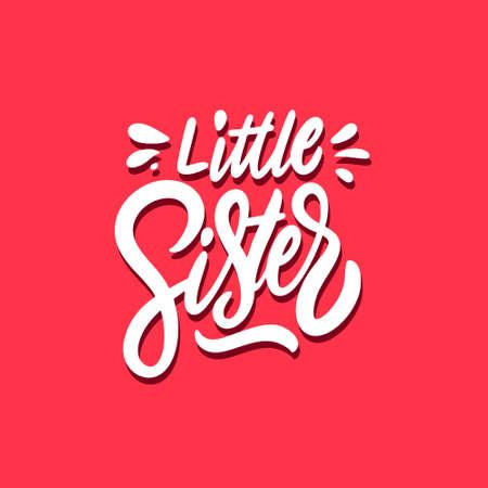 Little Sister. Hand drawn lettering phrase. Modern calligraphy.