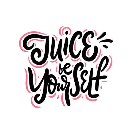 Juice be yourself. Modern calligraphy. Hand drawn vector illustration.