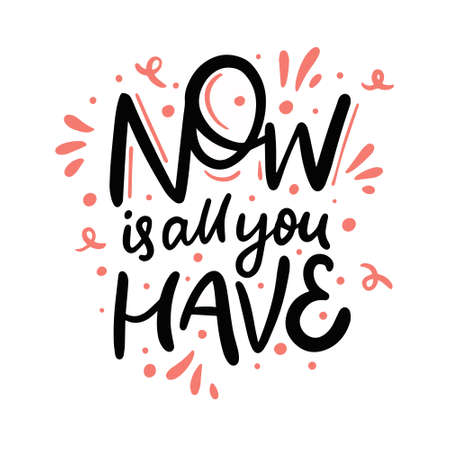 Now is all you have. Modern calligraphy phrase. Hand drawn vector illustration.