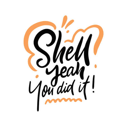 Shell Yeah you did it. Hand drawn lettering phrase. Vector illustration.