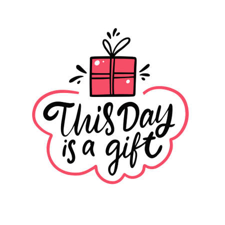 This day is a Gift. Hand drawn lettering phrase. Vector illustration.