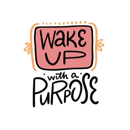 Wake Up with a Purpose. Hand drawn lettering phrase.
