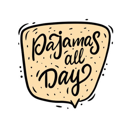 Pajamas all day doodle phrase. Hand drawn calligraphy style.