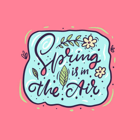Spring is in the air. Season holiday phrase. Hand drawn cartoon calligraphy.
