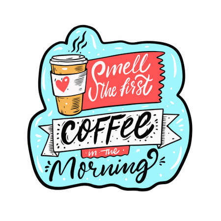 Smell the first coffee morning. Hand drawn colorful lettering. Sticker comic phrase.