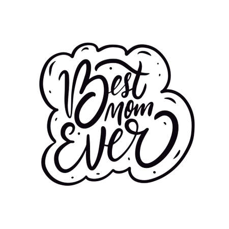 Best mom ever phrase. Holiday mother day lettering. 일러스트