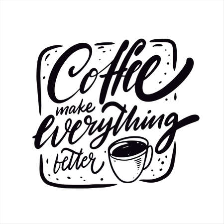 Coffee make everything better quote. Hand drawn black color lettering. 일러스트