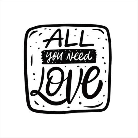 All you need is love phrase. Hand drawn black color text lettering.