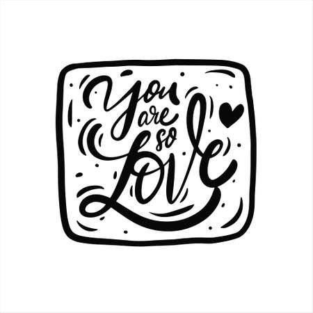 You are so loved phrase. Hand drawn black color text lettering.