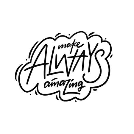 Make always amazing phrase. Hand drawn black color. Lettering style.