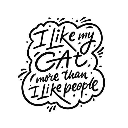 I like my cat more than I like people. Hand drawn line art calligraphy phrase.