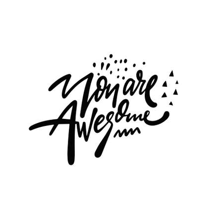 You are awesome. Black color motivation phrase. Modern lettering.
