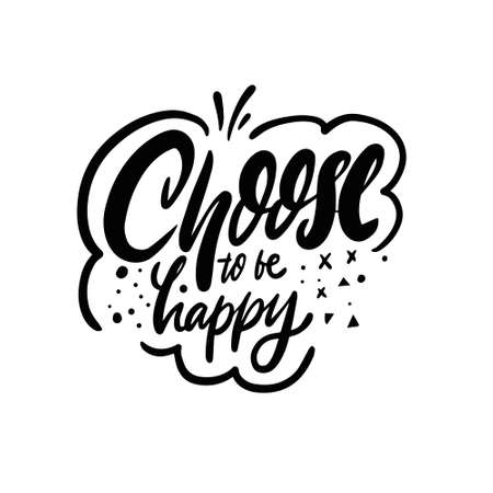 Choose to be happy. Hand drawn black color motivation lettering phrase.