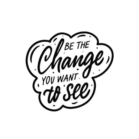 Be the change you want to see. Black color calligraphy quote.