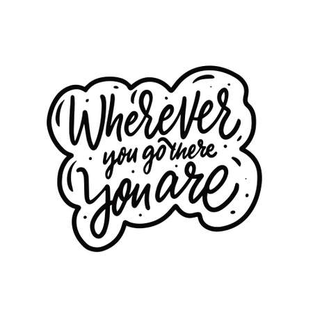Wherever you go there you are. Hand drawn black color calligraphy phrase.