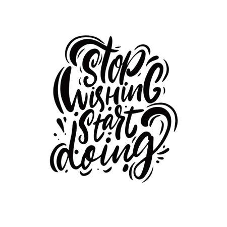Stop wishing start doing. Hand drawn black color lettering phrase.
