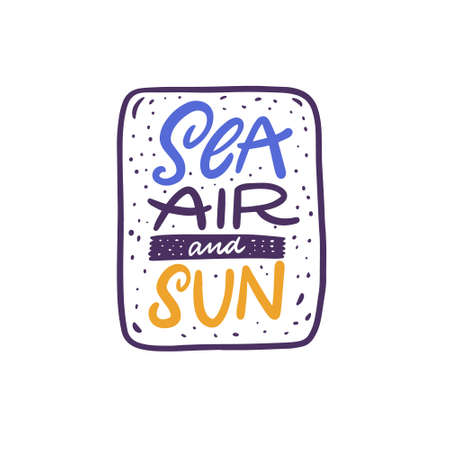 Sea, air and sun. Hand drawn colorful lettering phrase.