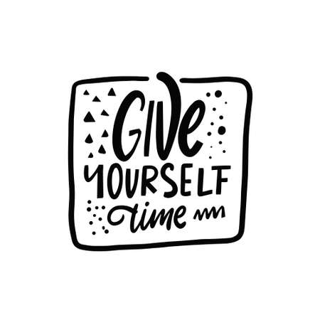 Give yourself time. Hand drawn black color lettering phrase.