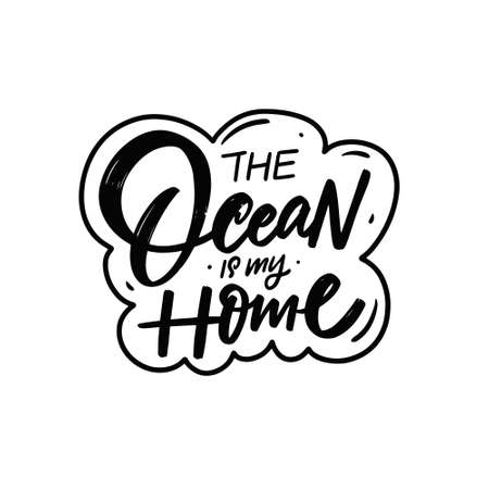 The Ocean is my home. Hand drawn black color text.