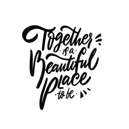 Together is a beautiful place to be. Hand drawn black color text. 矢量图像