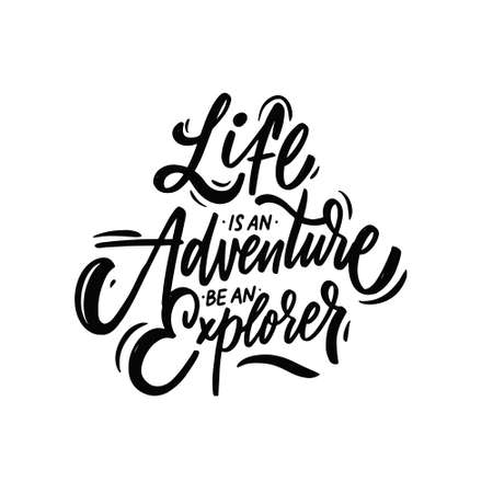 Life is an adventure be an explorer. Hand drawn black color text. Travel motivation lettering phrase.