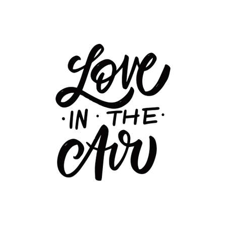 Love in the air. Hand drawn black color text. Romantic lettering phrase.