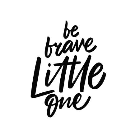 Be brave little one. Hand drawn black color lettering phrase.