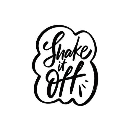 Shake it off. Hand drawn black color lettering phrase.