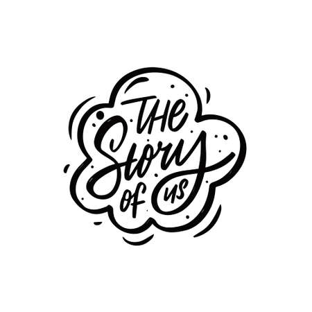 The story of us. Hand drawn black color lettering phrase. Motivation text.
