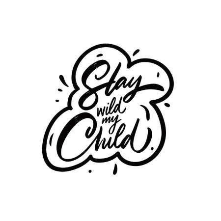 Stay wild my child. Hand drawn black color lettering phrase.