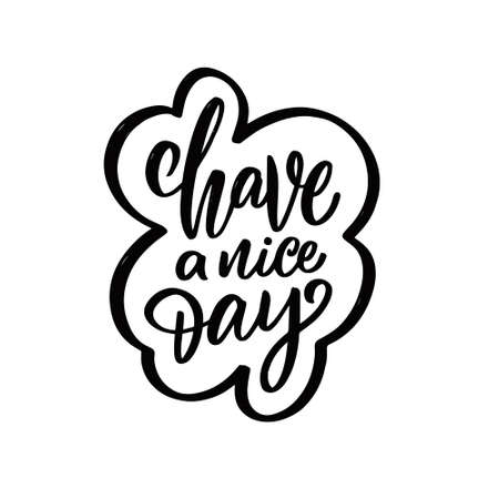 Have a nice day. Hand drawn lettering phrase. Motivation calligraphy text.