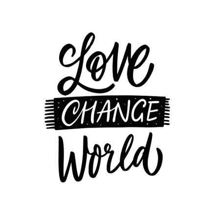 Love change world. Hand drawn calligraphy phrase. Motivation lettering text.